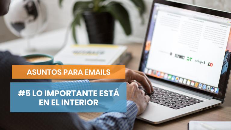 Asuntos para emails #5: Enamora con el contenido de tu correo electrónico