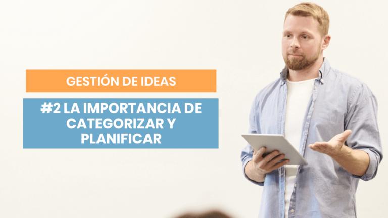 Gestión de ideas #2: Categoriza y planifica