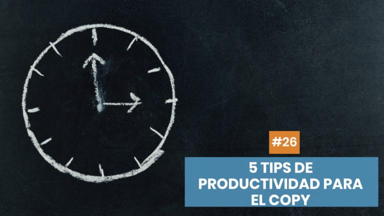 Copymelo #26: 5 tips de productividad para el copywriter