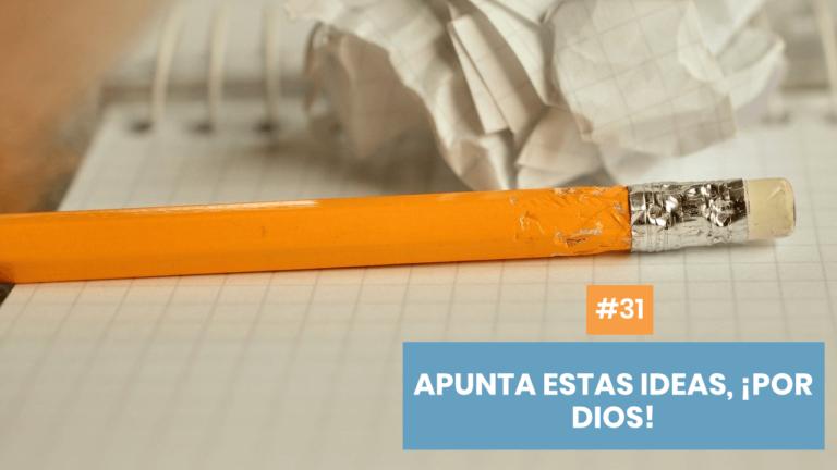Copymelo #31: Apunta esas ideas, ¡por Dios!
