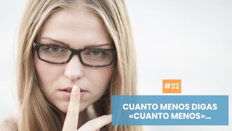 Copymelo #32: Cuanto menos digas «cuanto menos»...