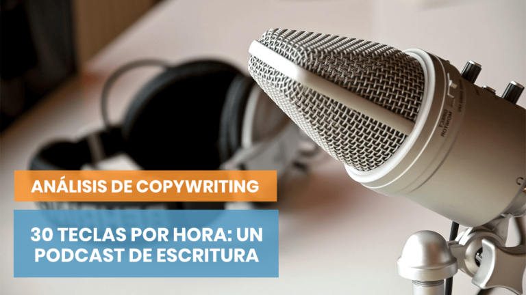 Análisis de copywriting: 30 teclas por hora, el podcast sobre escritura