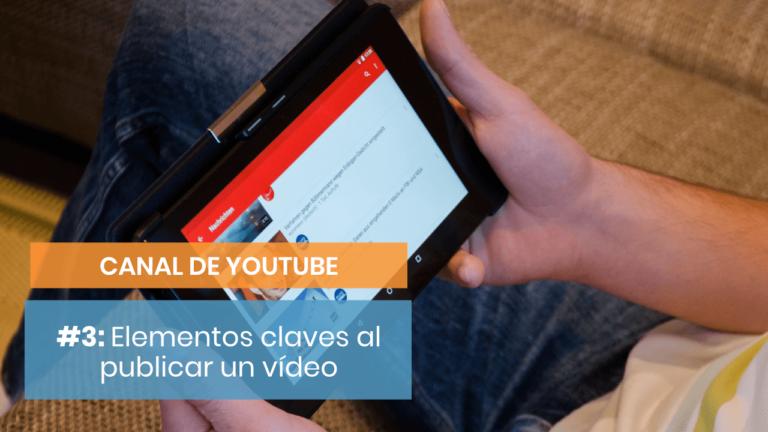 Crear un canal de YouTube #3: Qué te importa a la hora de publicar un vídeo