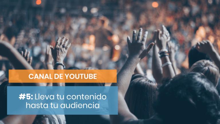 Crear un canal de YouTube #5: Lleva tu contenido hasta tu público