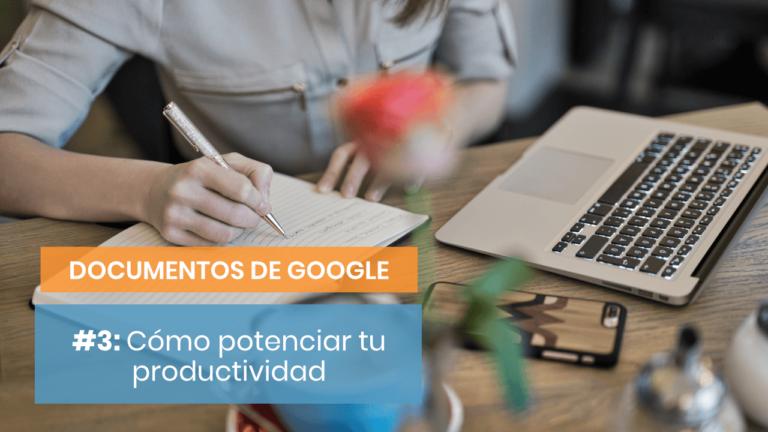 Documentos de Google #3: Descubre las plantillas y potencia tu productividad