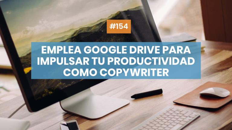 Copymelo #154: Emplea Google Drive para impulsar tu productividad como copywriter