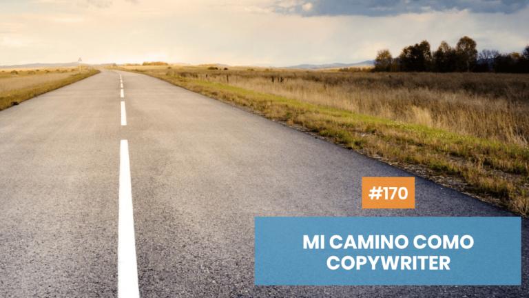 Copymelo #170: Mi camino hasta ser un copywriter emprendedor