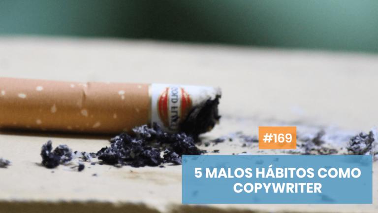 Copymelo #169: 5 malas prácticas como copywriter que debes desterrar