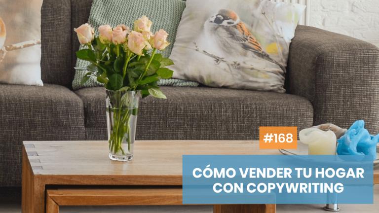 Copymelo #168: Cómo vender más rápido tu hogar con copywriting