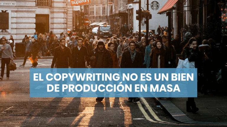 El copywriting no es un bien de producción en masa