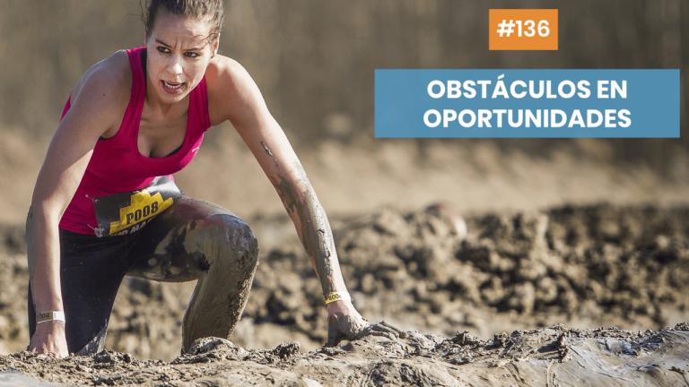 Copymelo #136: Cómo convertir los obstáculos en oportunidades
