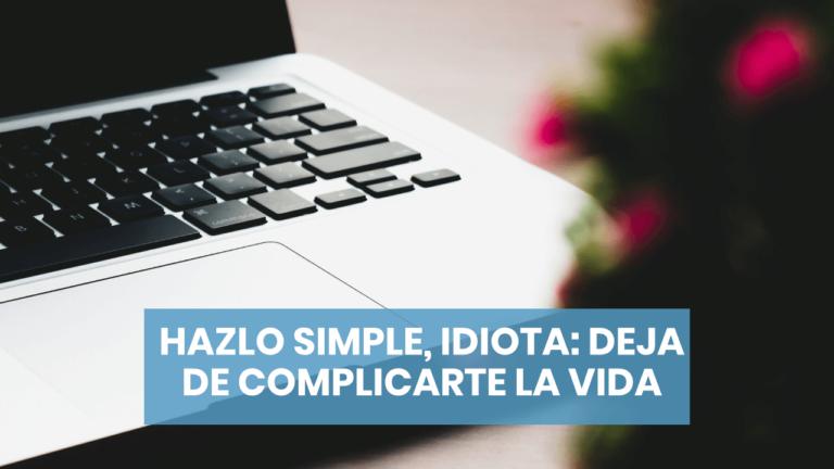 Hazlo simple, idiota: deja de complicarte la vida