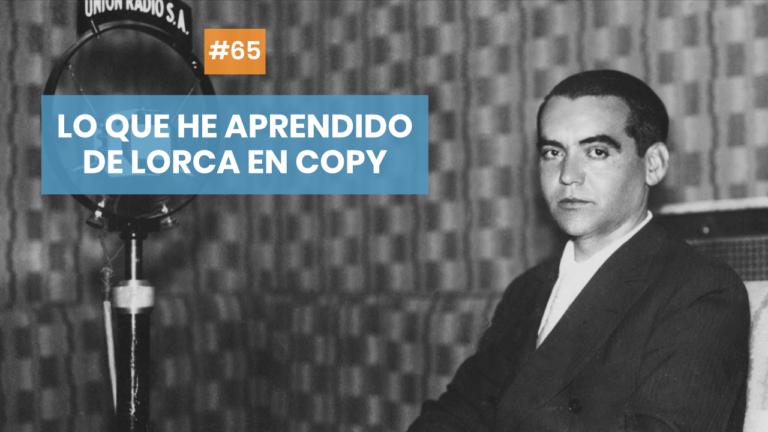 Copymelo #65: Lo que Lorca me ha enseñado sobre copywriting