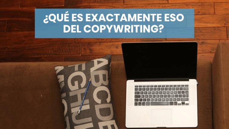 ¿Qué es exactamente eso del copywriting?