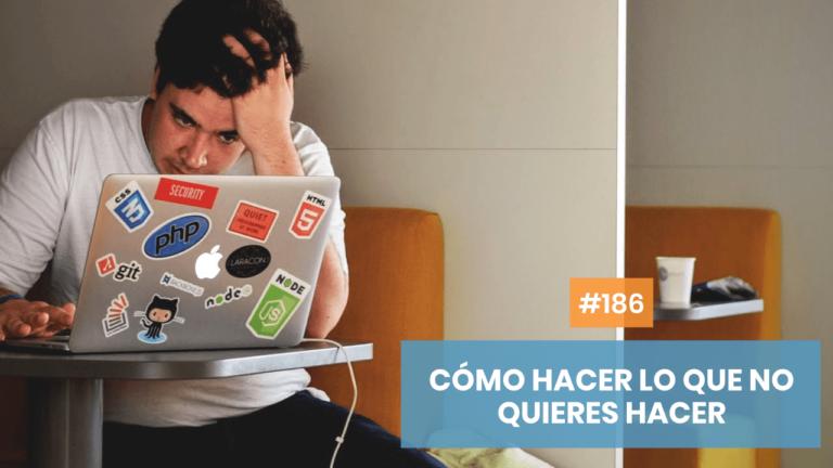 Copymelo #186: Cómo hacer lo que no quieres hacer