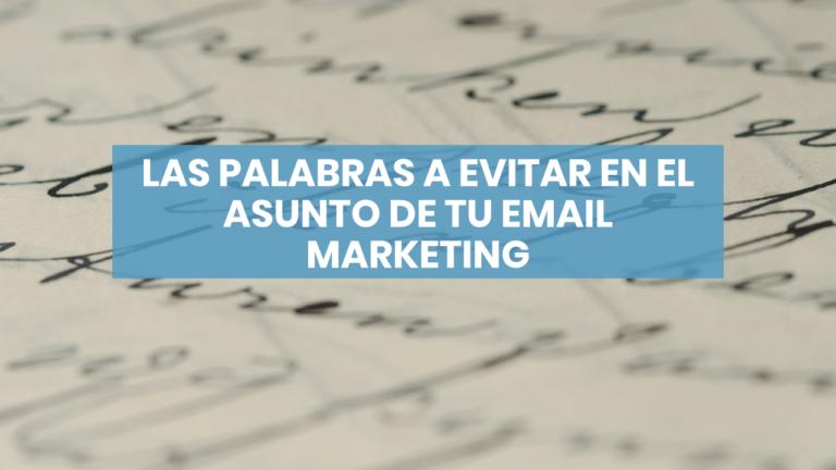 Las palabras a evitar en el asunto de tu email marketing