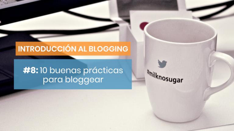 Introducción al blogging #8: 10 buenas prácticas para triunfar con tu blog