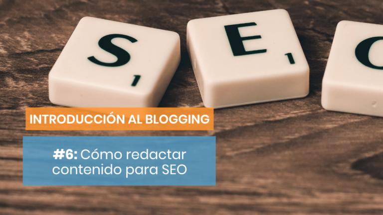 Introducción al blogging #6: Cómo redactar contenidos para SEO
