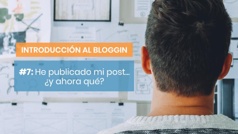 Introducción al blogging #7: ¿Qué hago después de publicar mi post?