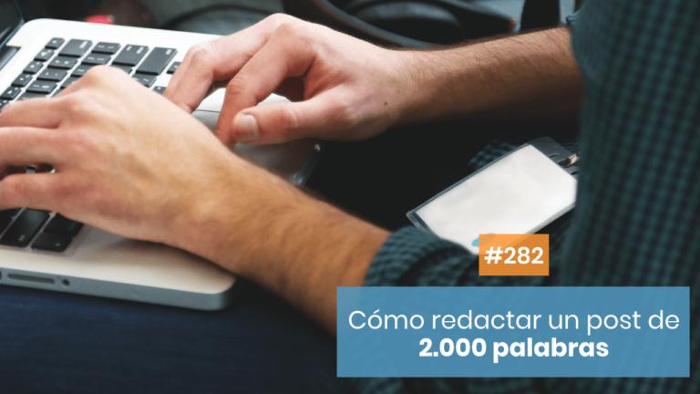 Copymelo #282: Cómo redactar un post de 2.000 palabras bien