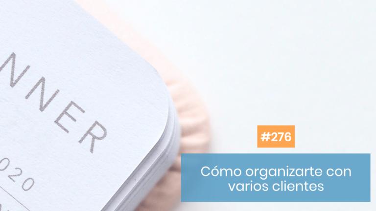 Copymelo #276: Cómo me organizo cuando trabajo con varios clientes