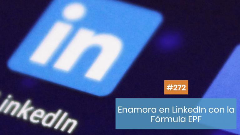 Copymelo #272: Cómo enamorar en LinkedIn con la Fórmula EPF