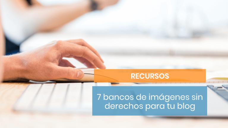 7 bancos de imágenes sin derechos para tu blog