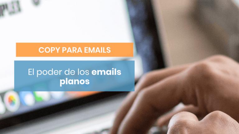 Por qué los emails planos te ayudarán a conectar con tus clientes