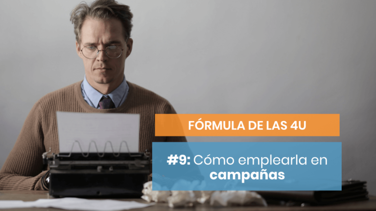 Fórmula de las 4U #9: Cómo utilizarla en campañas de publicidad