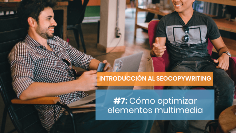 Introducción al SEOCopywriting #7: Cómo optimizar los elementos multimedia
