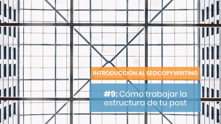 Introducción al SEOCopywriting #9: El poder de la estructura