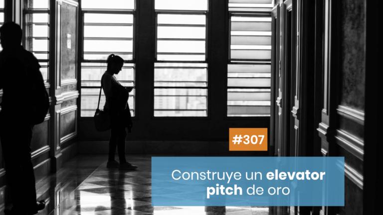 Copymelo #307: Cómo construir un Elevator Pitch más persuasivo que el oro