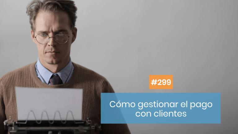 Copymelo #299: Cómo gestionar tu trato con clientes
