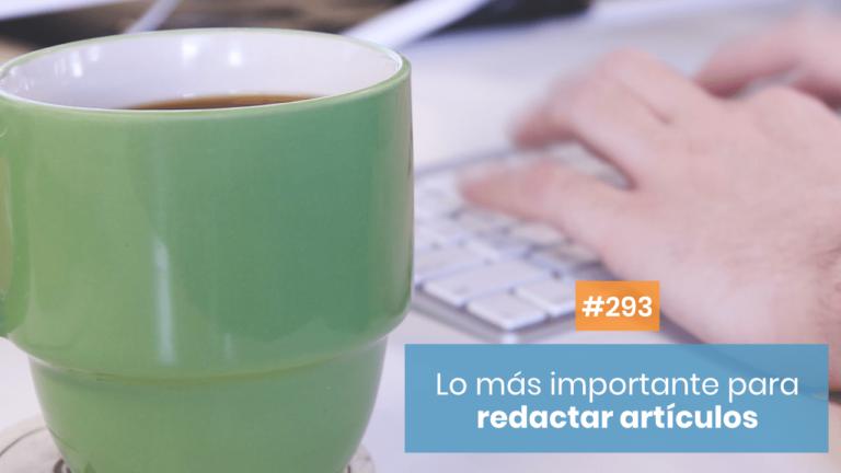 Copymelo #293: Lo más importante a la hora de redactar artículos