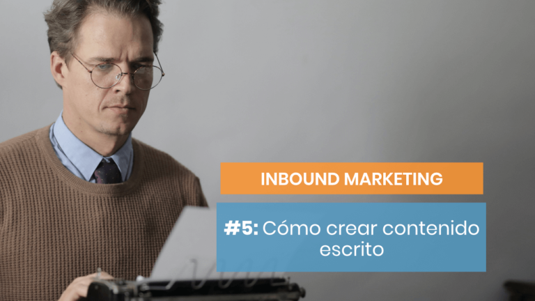 Inbound marketing #5: Empecemos por el contenido escrito