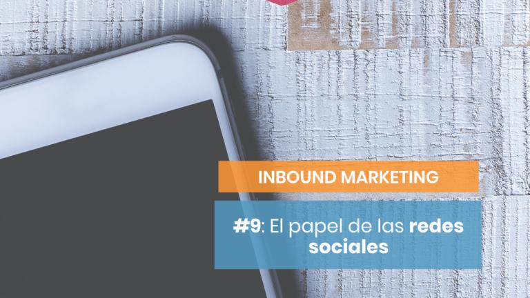 Inbound Marketing #9: El papel de las redes sociales