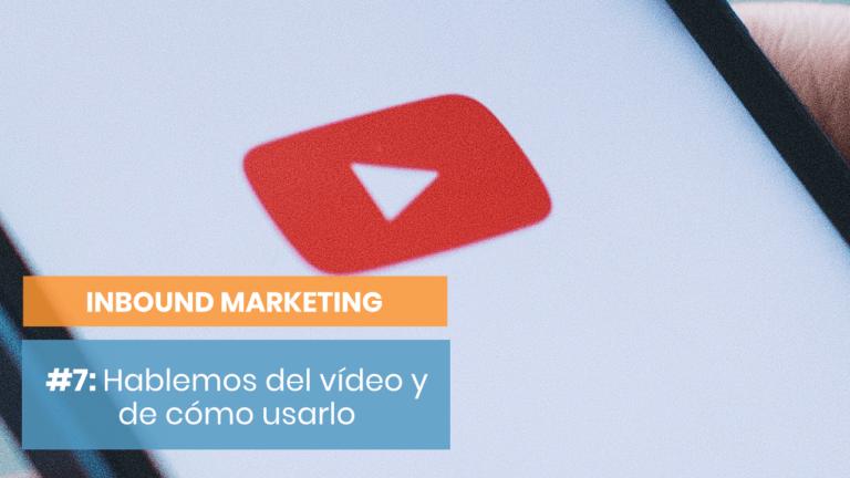 Inbound Marketing #7: Cómo gestionar tu canal de YouTube