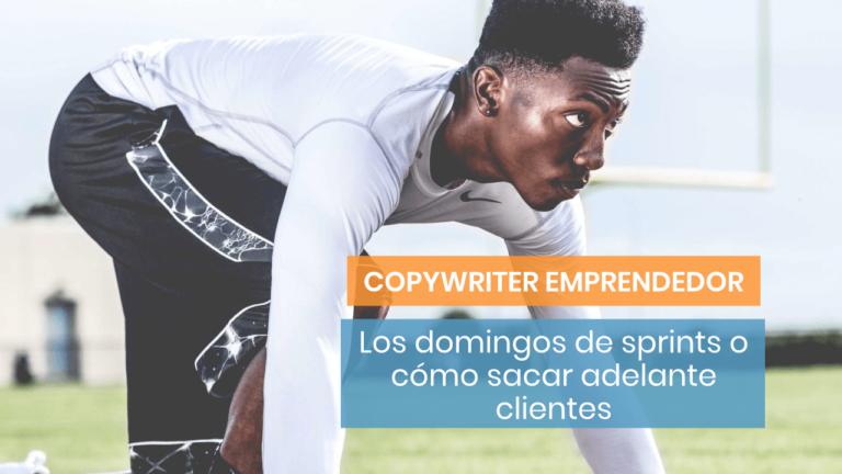 Los domingos de sprint o cómo gestionar tu tiempo como copywriter emprendedor
