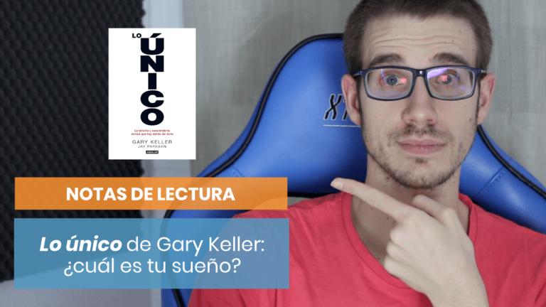 «Lo único» de Gary Keller | Notas de lectura