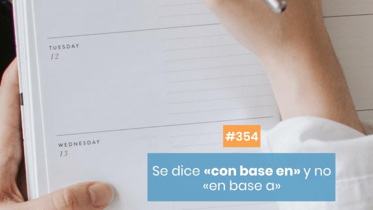Copymelo #354: Se dice «con base en» y no «en base a»