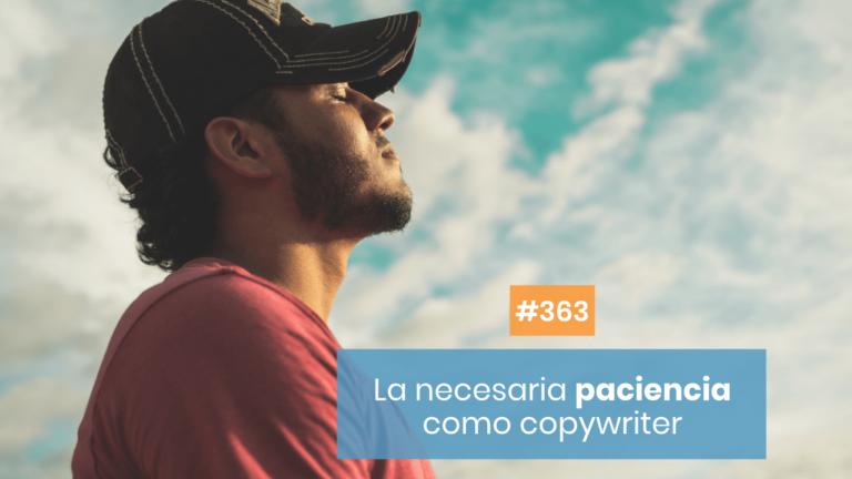 Copymelo #363: La importancia de la paciencia para un copywriter
