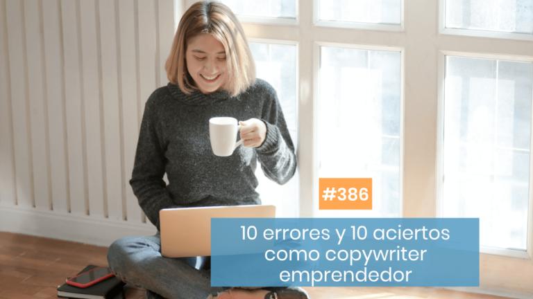 Copymelo #386: 10 errores y 10 aciertos como copywriter emprendedor