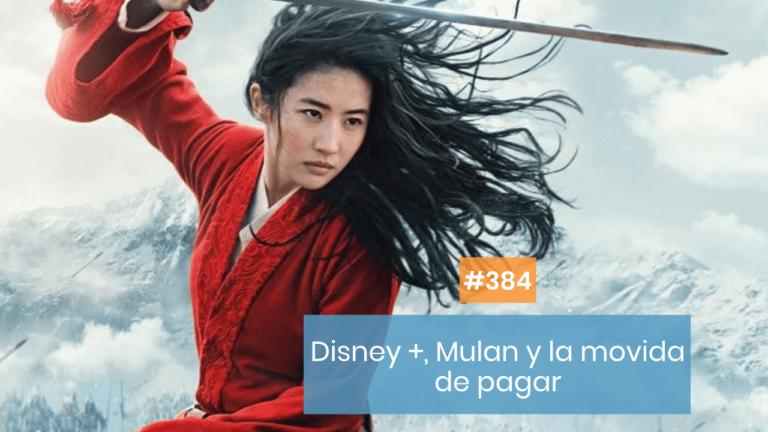 Copymelo #384: Disney +, Mulan y el dolor de pagar