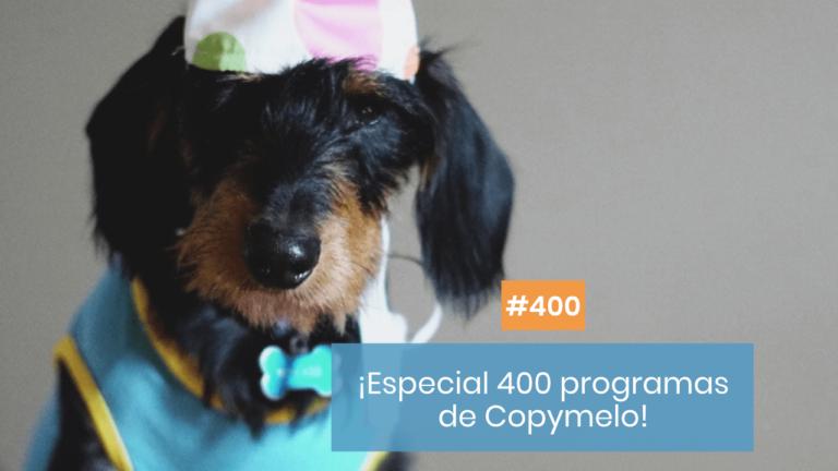 Copymelo #400: ¡Especial 400 episodios!