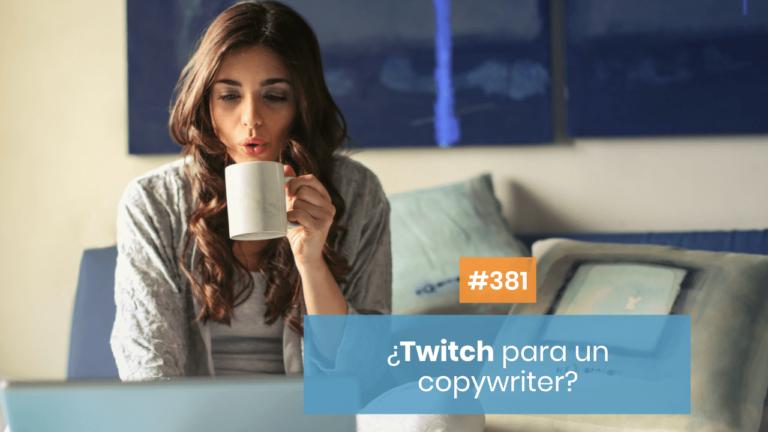 Copymelo #381: ¿Twitch para un copywriter?