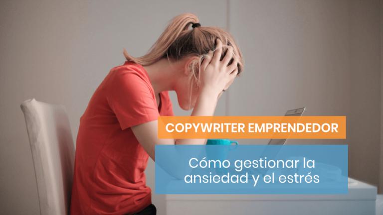 ¿Ansiedad? ¿Estrés? Cómo gestionarla como copywriter