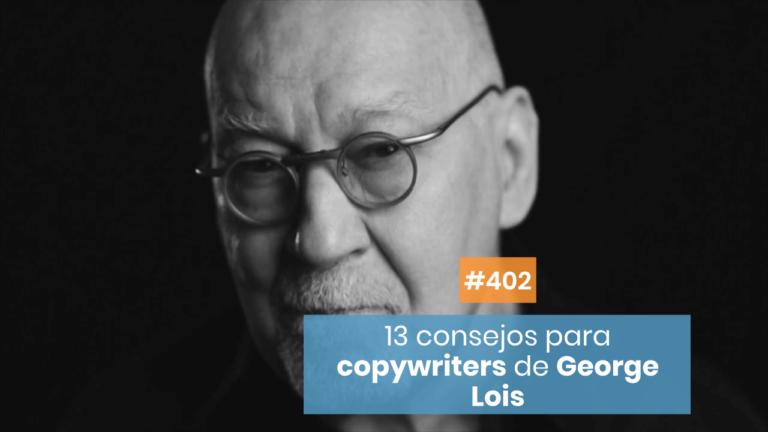 Copymelo #402: 13 consejos de George Lois para copywriters apasionados