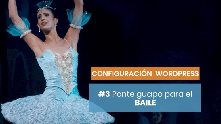 Configuración de Wordpress #3: Prepara tu web para el baile