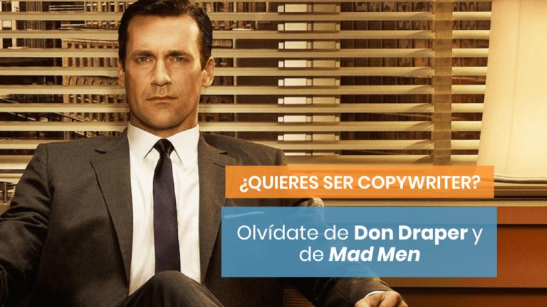 ¿Quieres ser copywriter? ¡Olvídate de Don Draper!