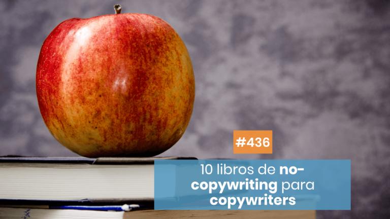 Copymelo #436: 10 libros —que no son de copywriter— que te ayudarán con tu copywriting